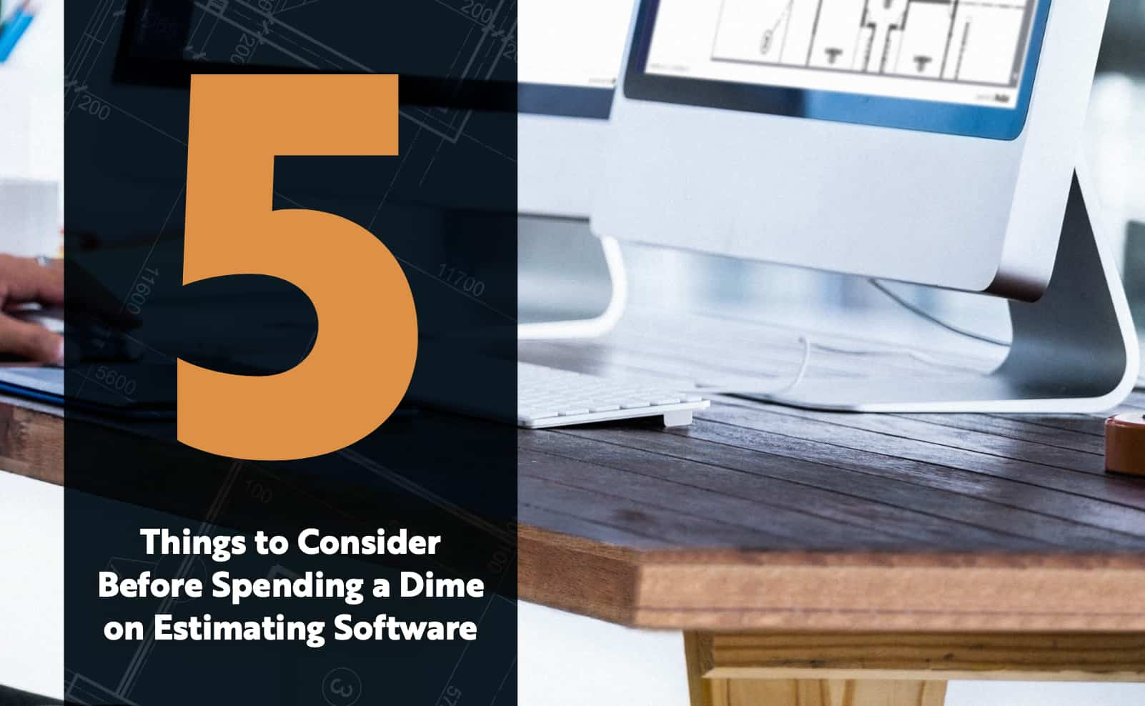 5 Things to Consider Before Spending a Dime on Estimating Software